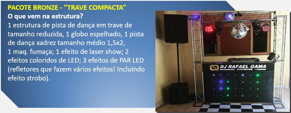 """Pacote  Bronze - """"Trave compacta"""" - dj em Vila Velha, dj em Vitória, dj na Serra, dj Cariacica, e dj para todo ES"""